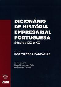 Dicionário de História Empresarial Portuguesa, Séculos XIX e XX, vol. I – Instituições Bancárias