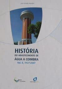 História do Abastecimento de Água a Coimbra, Vol. II: 1927-2007